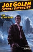 Joe Golem: Occult Detective Volume 4--The Conjurors ebook by Mike Mignola, Christopher Golden, Peter Bergting,...