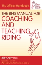 BHS Manual for Coaching and Teaching Riding ebook by Islay Auty