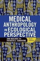 Medical Anthropology in Ecological Perspective ebook by Ann McElroy,Patricia K Townsend