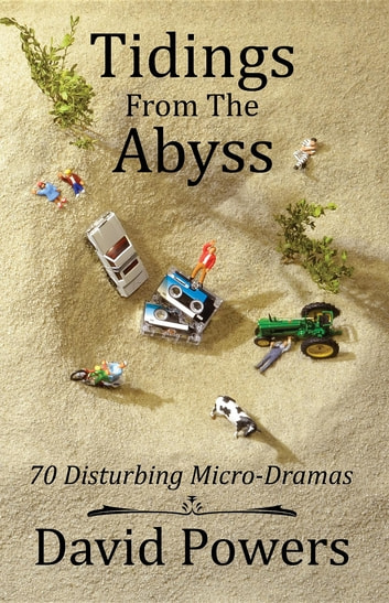 Tidings from the Abyss - 70 Disturbing Micro-Dramas ebook by David C. Powers