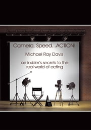 Camera, Speed...ACTION! - An insider's secrets to the real world of acting ebook by Michael Ray Davis