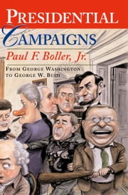 Presidential Campaigns - From George Washington to George W. Bush ebook by Paul F. Boller, Jr.