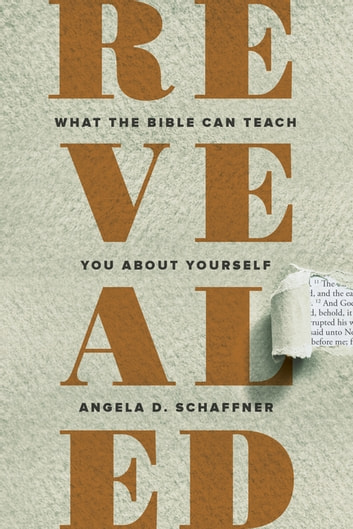 Revealed - What the Bible Can Teach You About Yourself ebook by Angela D. Schaffner
