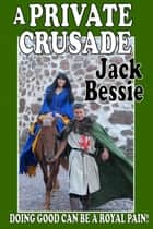 A Private Crusade ebook by Jack Bessie