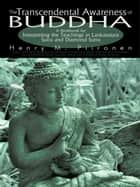 The Transcendental Awareness of Buddha - A Workbook for Interpreting the Teachings in Lankavatara Sutra and Diamond Sutra ebook by Henry M. Piironen
