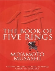 The Book of Five Rings - The Bestselling, Classic Samurai Guide to Strategy ebook by Miyamoto Musashi