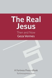 The Real Jesus - Then and Now ebook by Geza Vermes