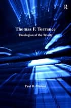 Thomas F. Torrance - Theologian of the Trinity ebook by Paul D. Molnar