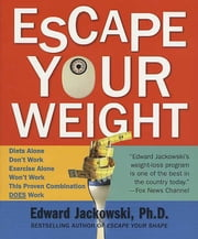 Escape Your Weight ebook by Edward J. Jackowski
