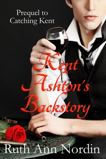 Kent Ashton's Backstory (Prequel to Catching Kent) ebook by Ruth Ann Nordin