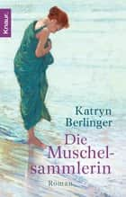 Die Muschelsammlerin - Roman ebook by Katryn Berlinger