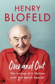 Over and Out - My Innings of a Lifetime with Test Match Special ebook by Henry Blofeld