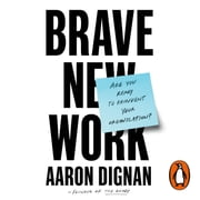Brave New Work - Are You Ready to Reinvent Your Organization? audiobook by Aaron Dignan