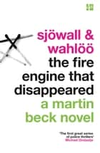 The Fire Engine That Disappeared (The Martin Beck series, Book 5) ebook by Colin Dexter, Maj Sjöwall, Per Wahlöö