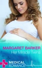 Her Miracle Twins (Mills & Boon Medical) ebook by Margaret Barker