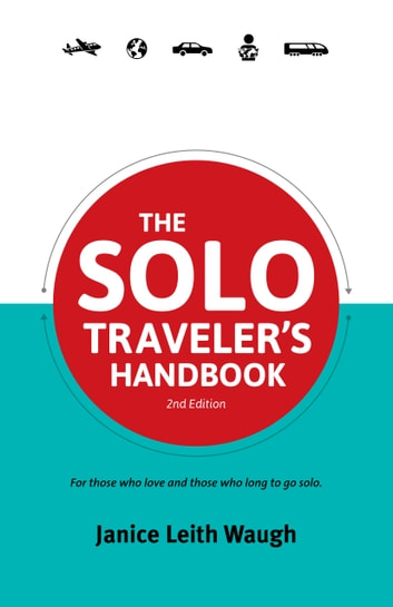 The Solo Traveler's Handbook - For Those Who Love And Those Who Long To Go Solo. ebook by Janice Leith Waugh
