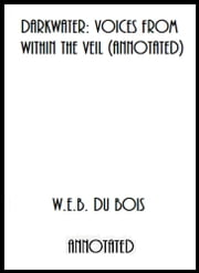 Darkwater: Voices From Within The Veil (Annotated) ebook by W.E.B. Du Bois