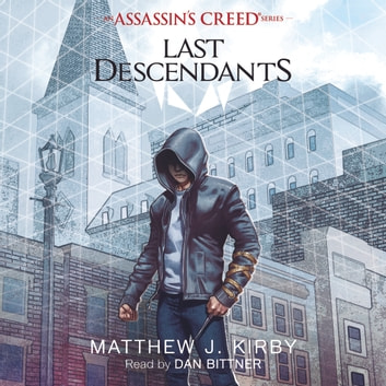 Last Descendants: An Assassin's Creed Novel Series audiobook by Matthew J. Kirby