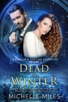 Dead of Winter: A Ransom & Fortune Adventure - A Ransom & Fortune Adventure, #2 ebook by Michelle Miles