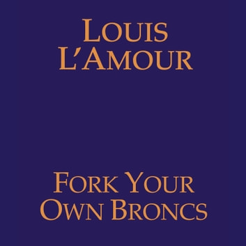 Fork Your Own Broncs audiobook by Louis L'Amour