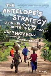 The Antelope's Strategy - Living in Rwanda After the Genocide ebook by Jean Hatzfeld