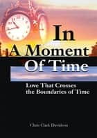 In A Moment Of Time ebook by Chris Clark Davidson