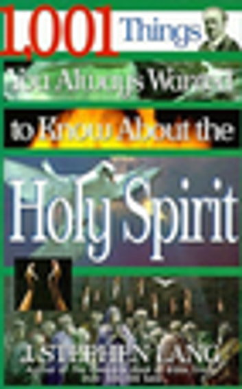 1,001 Things You Always Wanted to Know About the Holy Spirit ebook by J. Stephen Lang