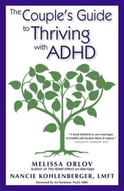 The Couple's Guide to Thriving with ADHD ebook by Orlov, Melissa