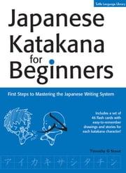 Japanese Katakana for Beginners - First Steps to Mastering the Japanese Writing System ebook by  Timothy G. Stout
