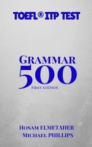 500: Grammar for the TOEFL® ITP Test ebook by Hosam Elmetaher,Michael Phillips