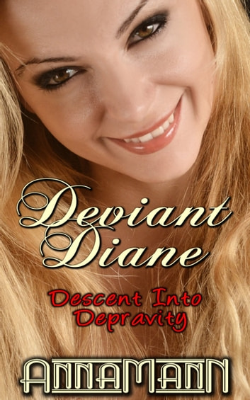 Deviant Diane - Descent Into Depravity eBook by Anna Mann