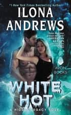 White Hot - A Hidden Legacy Novel eBook by Ilona Andrews