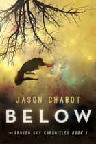 Below - Broken Sky Chronicles, Book 1 ebook by Jason Chabot
