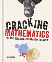 Cracking Mathematics - You, this book and 4,000 years of theories ebook by Colin Beveridge
