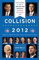 Collision 2012 - The Future of Election Politics in a Divided America ebook by Dan Balz