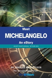 Meet Michelangelo - An eStory - Inspirational Stories ebook by Charles Margerison
