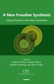 A New Freudian Synthesis - Clinical Process in the Next Generation ebook by Andrew B. Druck, Carolyn S. Ellman, Norbert Freedman,...