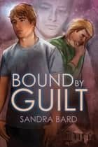 Bound by Guilt ebook by Sandra Bard