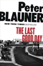 The Last Good Day - A Mystery E-bok by Peter Blauner