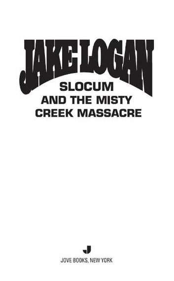 Slocum #397 - Slocum and the Misty Creek Massacre ebook by Jake Logan