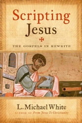 Scripting Jesus - The Gospels in Rewrite ebook by L. Michael White