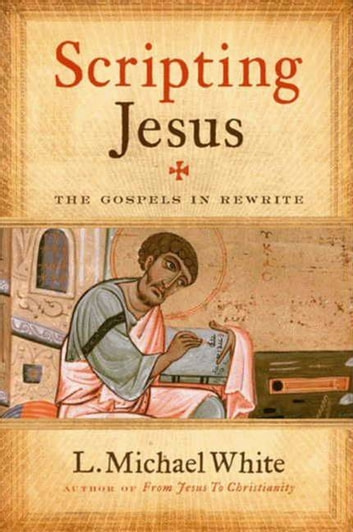 Scripting Jesus - The Gospels in Rewrite ebook by L. White