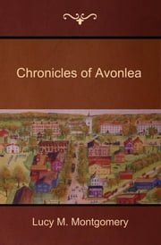 Chronicles of Avonlea ebook by Montgomery, Lucy M.