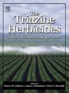 The Triazine Herbicides ebook by Janis Mc Farland, Ph.D.,Orvin Burnside, Ph.D.,Homer M. LeBaron