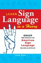 Learn Sign Language in a Hurry ebook by Irene Duke