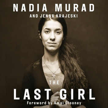 The Last Girl - My Story of Captivity and My Fight Against the Islamic State audiobook by Jenna Krajeski,Nadia Murad