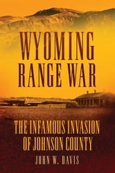 Wyoming Range War - The Infamous Invasion of Johnson County ebook by John W. Davis