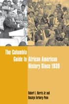 The Columbia Guide to African American History Since 1939 ebook by Robert L Harris,Rosalyn Terborg-Penn