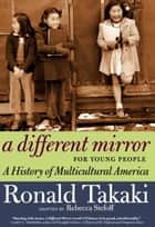 A Different Mirror for Young People - A History of Multicultural America ebook by Ronald Takaki, Rebecca Stefoff