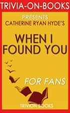 When I Found You: By Catherine Ryan Hyde (Trivia-On-Books) ebook by Trivion Books